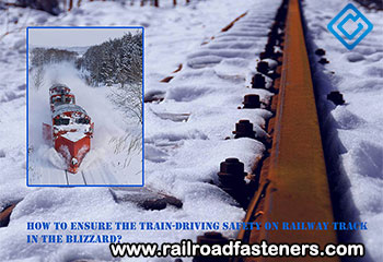 How To Ensure The Train-Driving Safety On Railway Track In The Blizzard?